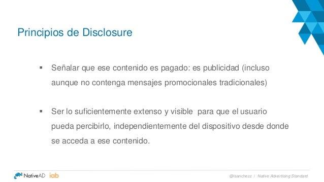 Principios de Disclosure  Señalar que ese contenido es pagado: es publicidad (incluso aunque no contenga mensajes promoci...