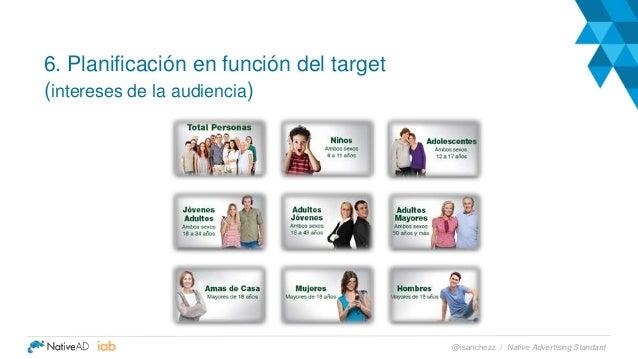6. Planificación en función del target (intereses de la audiencia) Native Advertising Standard@isanchezz /