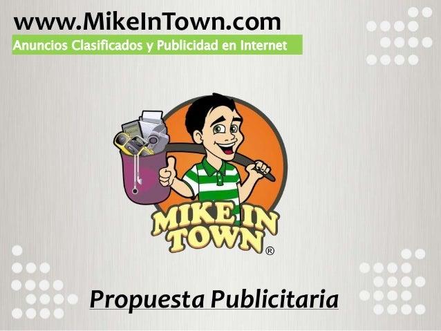 Anuncios Clasificados y Publicidad en Internet www.MikeInTown.com Propuesta Publicitaria