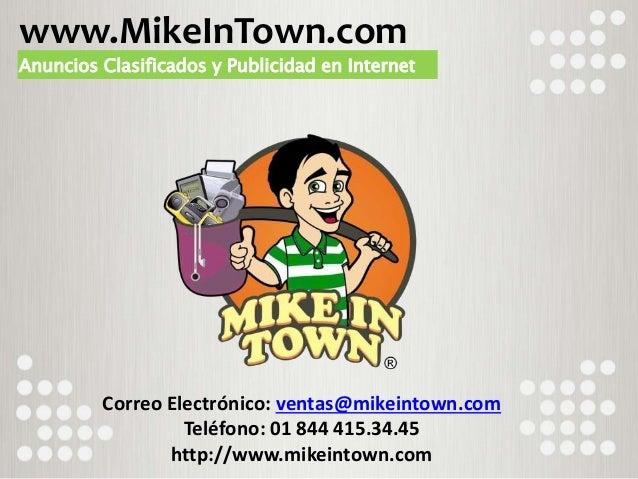 Anuncios Clasificados y Publicidad en Internet www.MikeInTown.com Correo Electrónico: ventas@mikeintown.com Teléfono: 01 8...
