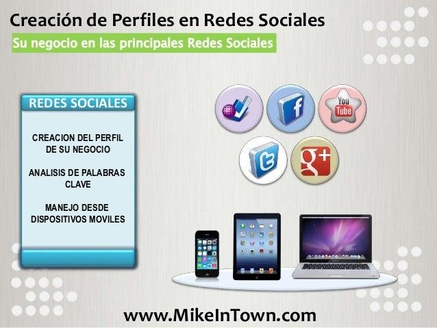 www.MikeInTown.com Creación de Perfiles en Redes Sociales Su negocio en las principales Redes Sociales REDES SOCIALES CREA...