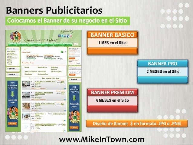 www.MikeInTown.com Banners Publicitarios Colocamos el Banner de su negocio en el Sitio BANNER BASICO 1 MES en el Sitio BAN...