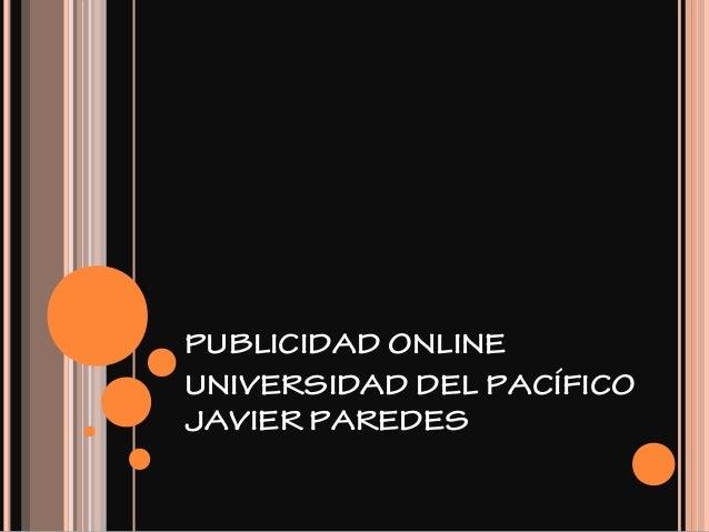 PUBLICIDAD ONLINE UNIVERSIDAD DEL PACÍFICO JAVIER PAREDES