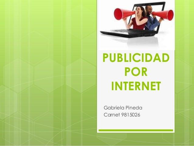 PUBLICIDAD   POR INTERNETGabriela PinedaCarnet 9815026