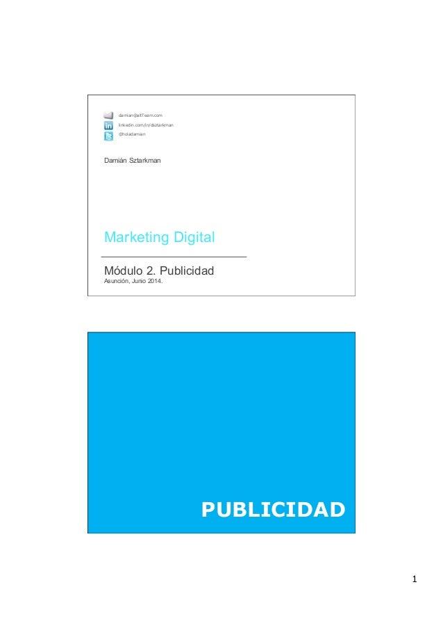 1  Marketing Digital  Módulo 2. Publicidad Asunción, Junio 2014. damian@altTeam.com linkedin.com/in/dsztarkman @holada...