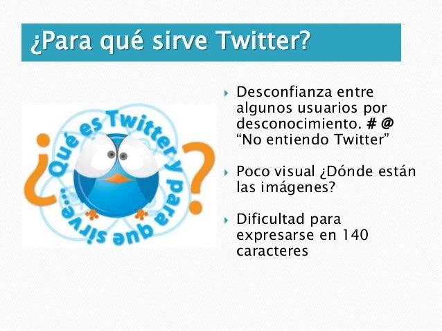 El Diccionaro de Twitter   Tweet: mensaje    instantáneo que    enviamos.   Followers / Seguidores:    nuestros seguidor...
