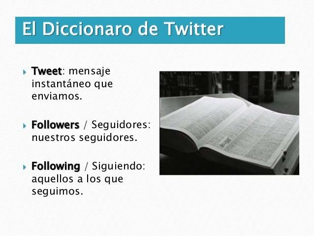 El Diccionaro de Twitter   Timeline: Es el centro neurológico de tu actividad    en Twitter. Donde se muestran los Tweets...