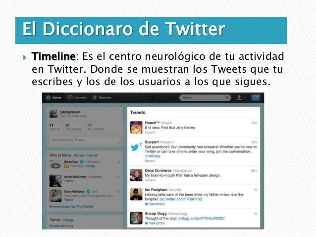 El Diccionaro de Twitter   Menciones: Son cada uno de los Tweets en los que se incluye    tu nombre de usuario, bien porq...