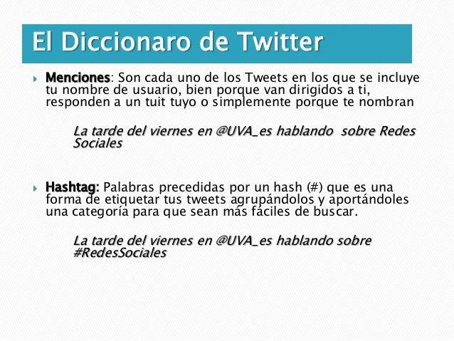 El Diccionaro de Twitter ◦ Hashtags generales     #Segovia #SocialMedia #Gastronomia ◦ Hashtags propios   Marcas:    #Coc...