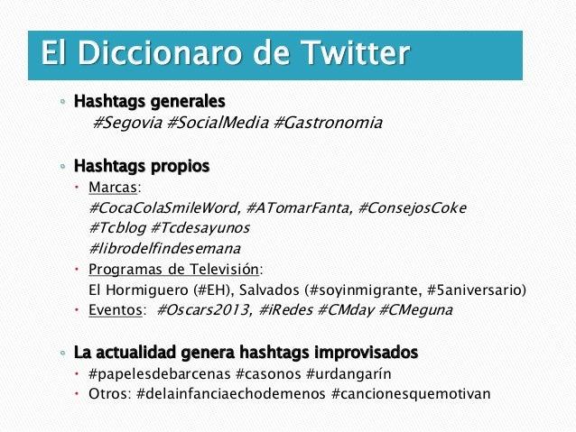 El Diccionaro de Twitter   Trending Topics: Son los temas más populares en    cada momento. Aparecen en el lateral izquie...