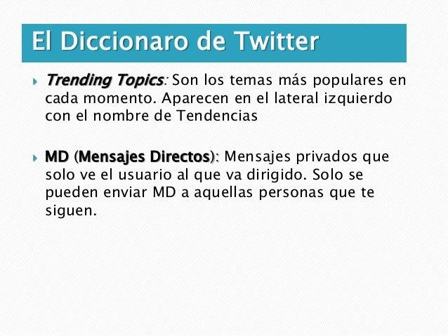 El Diccionaro de Twitter   Retweets (RT)    Es una forma de citar comentarios de otros    usuarios reconociendo la fuente...