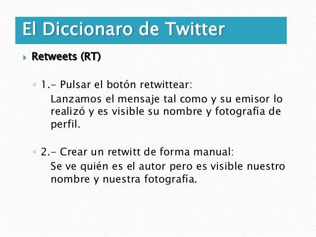 El Diccionaro de Twitter   Listas    • Podemos crear listas donde agrupar o separar      nuestros usuarios de twitter, a ...