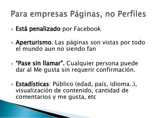 """   Está penalizado por Facebook   Aperturismo. Las páginas son vistas por todo    el mundo aun no siendo fan   """"Pase si..."""