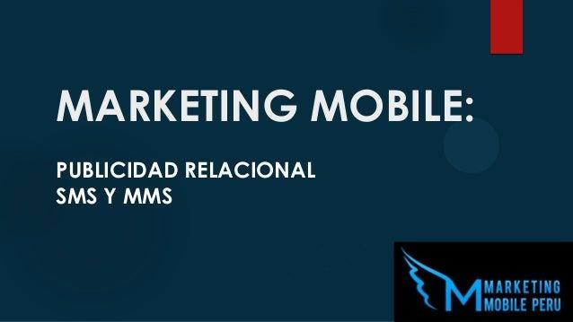 MARKETING MOBILE: PUBLICIDAD RELACIONAL SMS Y MMS