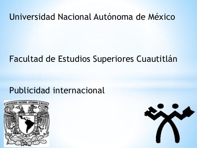 Universidad Nacional Autónoma de México Facultad de Estudios Superiores Cuautitlán Publicidad internacional