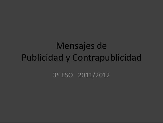Mensajes dePublicidad y Contrapublicidad       3º ESO 2011/2012