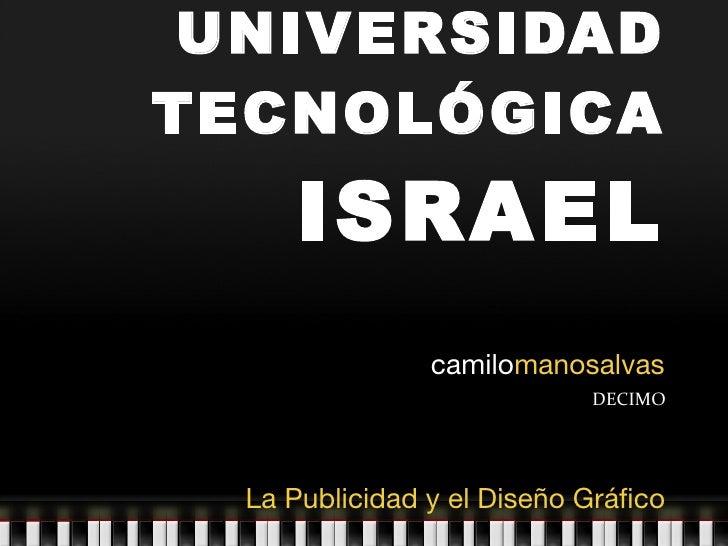 UNIVERSIDAD TECNOLÓGICA  ISRAEL camilo manosalvas DECIMO La Publicidad y el Diseño Gráfico