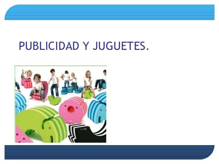 PUBLICIDAD Y JUGUETES. Dalila Antúnez. Raquel MArtinez Lidia Tur