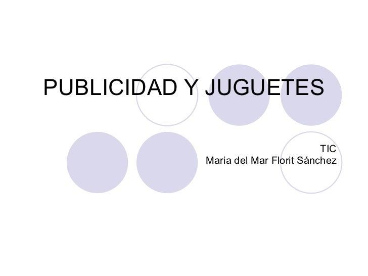 PUBLICIDAD Y JUGUETES TIC Maria del Mar Florit Sánchez