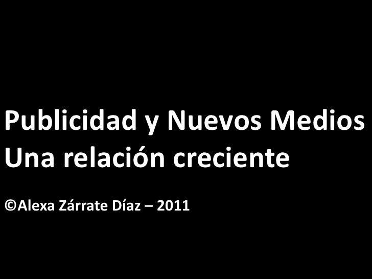 Publicidad y Nuevos MediosUna relación creciente©Alexa Zárrate Díaz – 2011
