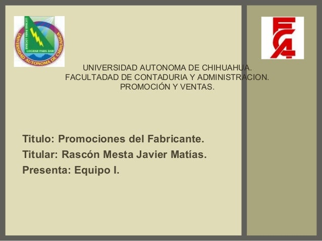 UNIVERSIDAD AUTONOMA DE CHIHUAHUA. FACULTADAD DE CONTADURIA Y ADMINISTRACION. PROMOCIÓN Y VENTAS. Titulo: Promociones del ...