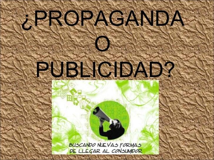 ¿PROPAGANDA  O  PUBLICIDAD?
