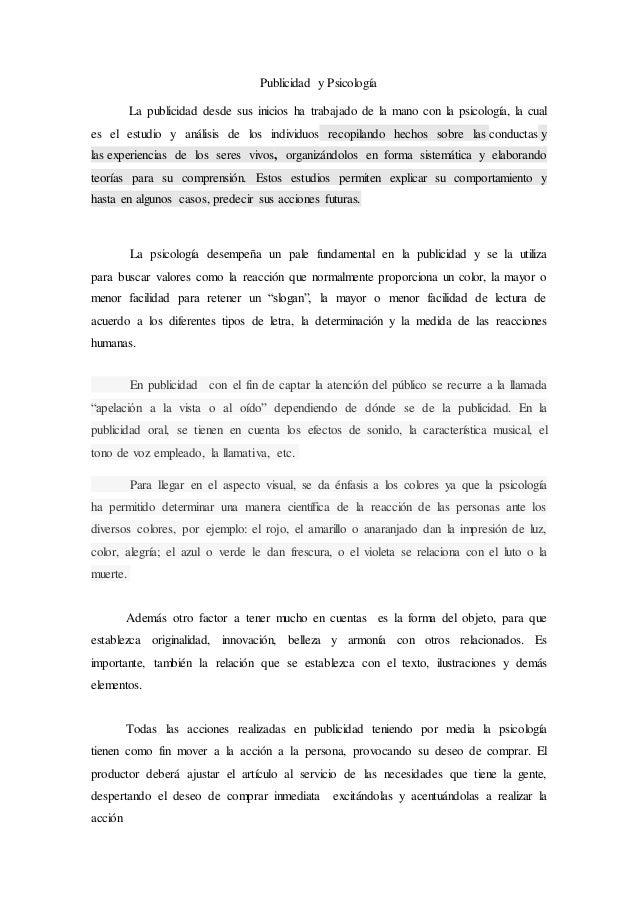 Publicidad y Psicología La publicidad desde sus inicios ha trabajado de la mano con la psicología, la cual es el estudio y...