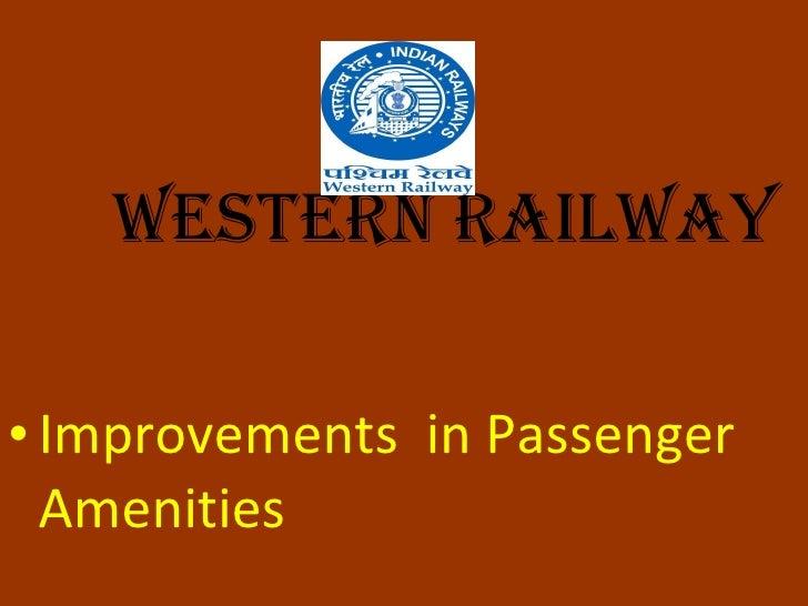 Western Railway <ul><li>Improvements  in Passenger Amenities </li></ul>