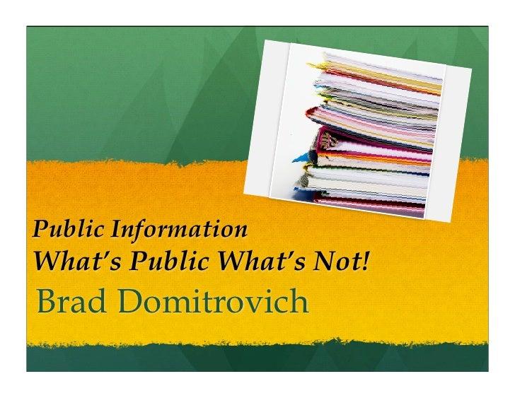 Public Information What's Public What's Not! Brad Domitrovich
