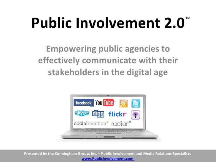 Public Involvement 2.0 Empowering public agencies to effectively communicate with their stakeholders in the digital age TM...
