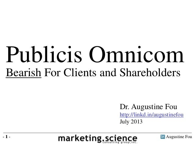 Augustine Fou- 1 - Publicis Omnicom - 1 - Dr. Augustine Fou http://linkd.in/augustinefou July 2013 Bearish For Clients and...