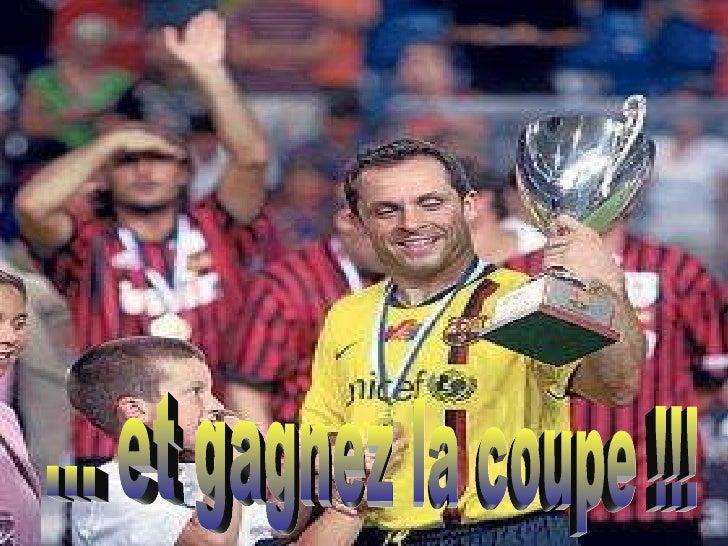 ... et gagnez la coupe !!!