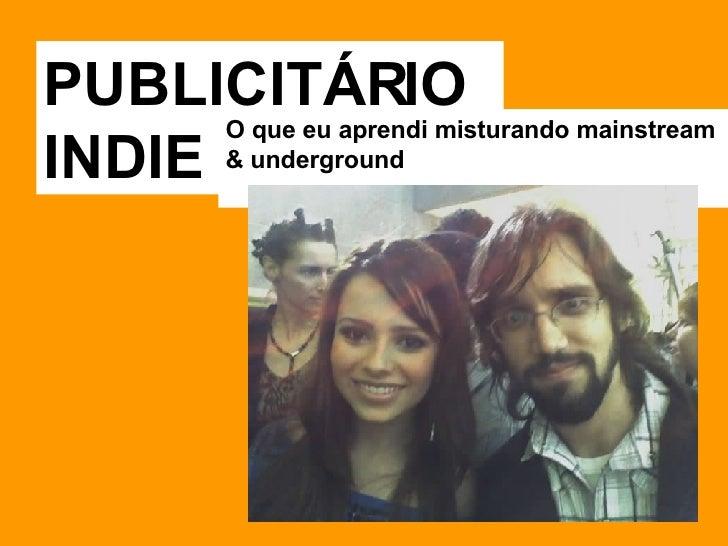 PUBLICITÁRIO INDIE O que eu aprendi misturando mainstream & underground