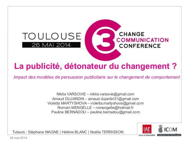 26 mai 2014 La publicité, détonateur du changement ? Impact des modèles de persuasion publicitaire sur le changement de co...