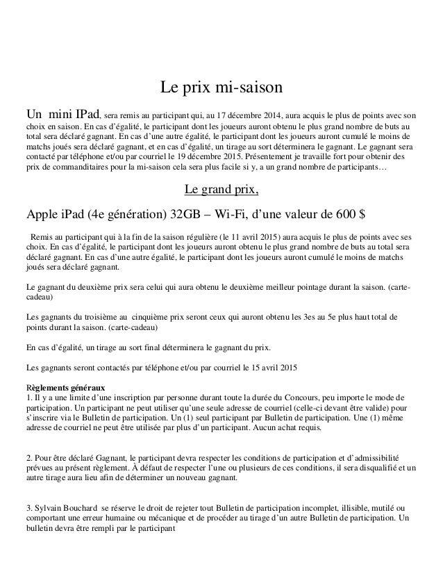 Le prix mi-saison  Un mini IPad, sera remis au participant qui, au 17 décembre 2014, aura acquis le plus de points avec so...