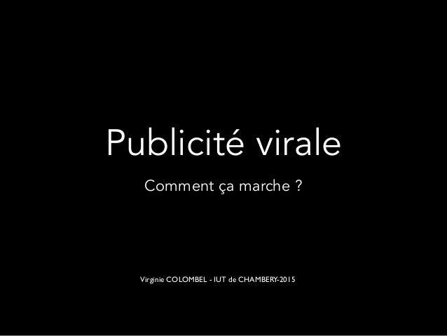 Publicité virale Comment ça marche ? Virginie COLOMBEL - IUT de CHAMBERY-2015