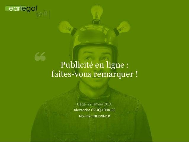Publicité en ligne : faites-vous remarquer ! Alexandre CRUQUENAIRE Norman NEYRINCK
