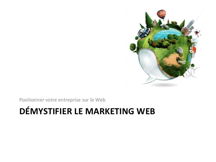 Positionner votre entreprise sur le WebDÉMYSTIFIER LE MARKETING WEB