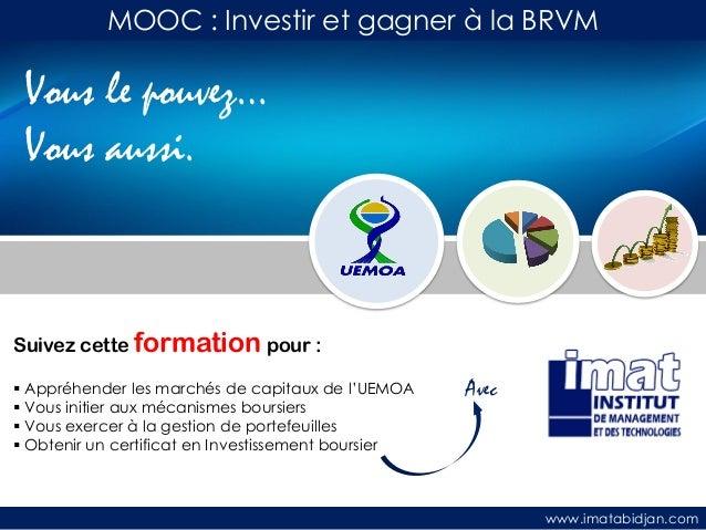 MOOC : Investir et gagner à la BRVM  Vous le pouvez… Vous aussi.  Suivez cette formation pour :  Appréhender les marchés ...