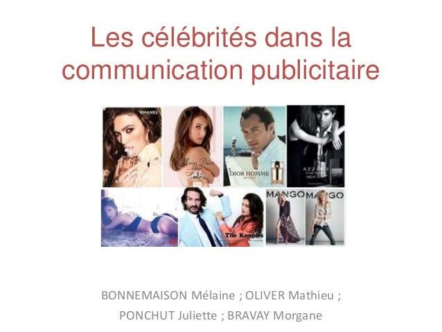 Les célébrités dans la communication publicitaire BONNEMAISON Mélaine ; OLIVER Mathieu ; PONCHUT Juliette ; BRAVAY Morgane