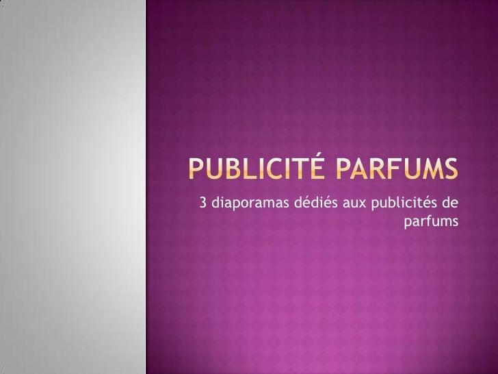 Publicité Parfums<br />3 diaporamas dédiés aux publicités de parfums<br />