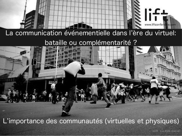 L importance des communautés (virtuelles et physiques) La communication événementielle dans l ère du virtuel: bataille ou ...