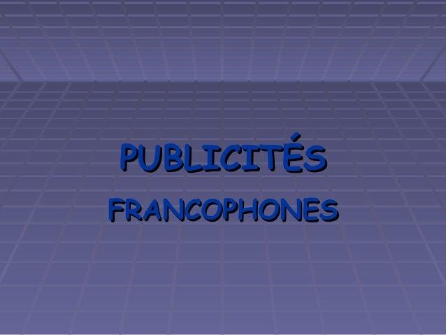 PUBLICITÉSPUBLICITÉS FRANCOPHONESFRANCOPHONES