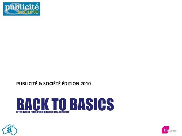 PUBLICITÉ & SOCIÉTÉ ÉDITION 2010    BACK TO BASICS RETROUVER LA FRAÎCHEUR ORIGINELLE DE LA PUBLICITÉ