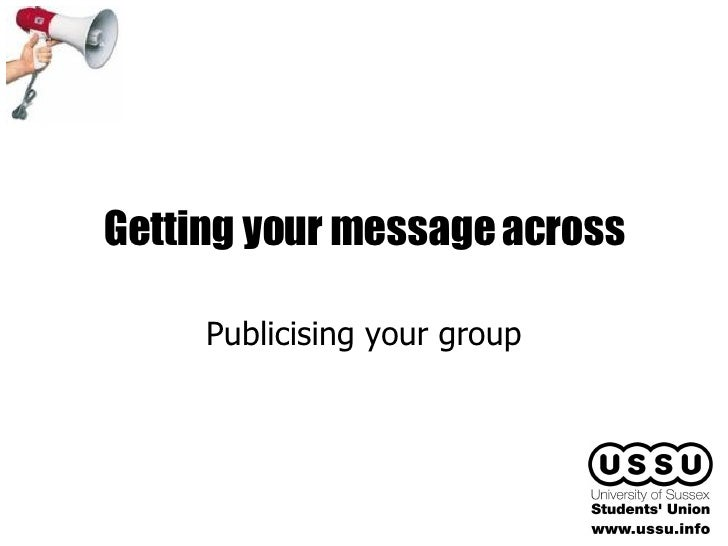 Getting your message across Publicising your group