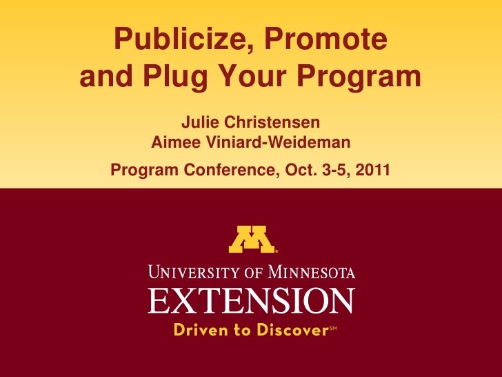 Publicize, Promoteand Plug Your Program<br />Julie Christensen<br />Aimee Viniard-WeidemanProgram Conference, Oct. 3-5, 20...