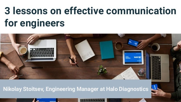 3 lessons on effective communication for engineers Nikolay Stoitsev, Engineering Manager at Halo Diagnostics