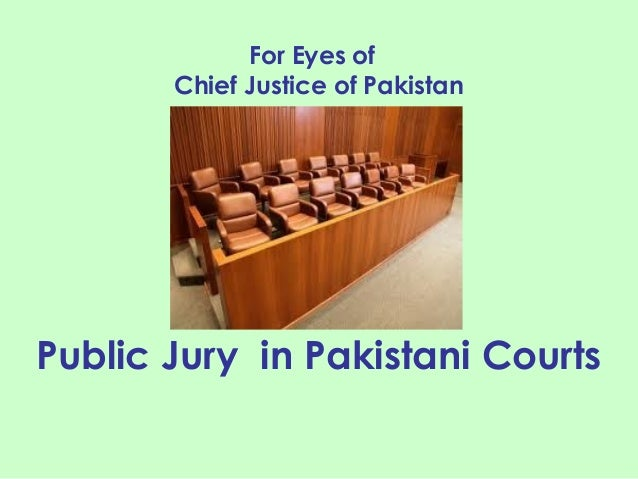 Public Jury in Pakistani Courts For Eyes of Chief Justice of Pakistan