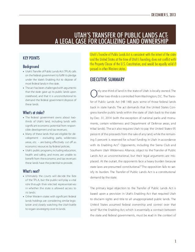 DECEMBER 5, 2013     UTAH'S TRANSFER OF PUBLIC LANDS ACT: A LEGAL CASE FOR LOCALIZING LAND OWNERSHIP KEY POINTS Backgrou...