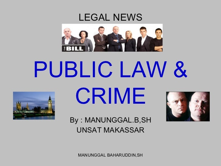 PUBLIC LAW & CRIME By : MANUNGGAL.B,SH UNSAT MAKASSAR LEGAL NEWS MANUNGGAL BAHARUDDIN,SH
